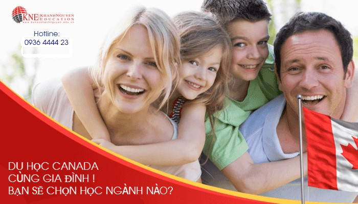 DU HỌC CANADA CÙNG GIA ĐÌNH, BẠN SẼ CHỌN HỌC NGÀNH NÀO?